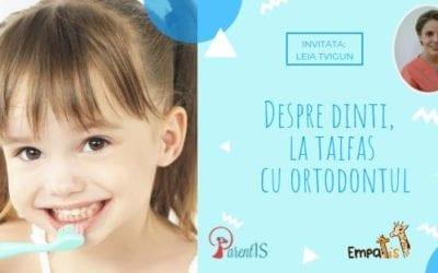 Despre dinți, la taifas cu ortodontul – 23 martie 2019